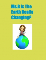 Ms. B Is The Earth Changing?