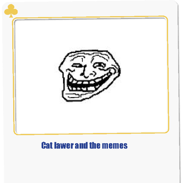 Cat lawer and the memes