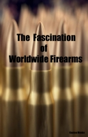 The Fascination of WorldWide Firearms