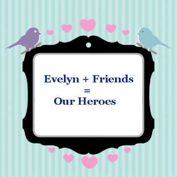 Evelyn + Friends = Our Heroes