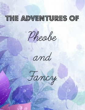 The Adventures of Phoebe and Fancy