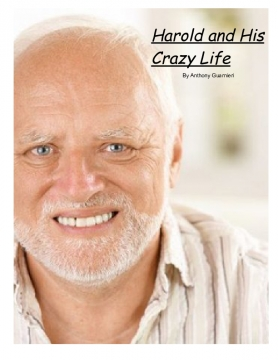 Harold and his crazy life.