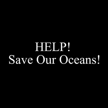 HELP! Save Our Oceans!