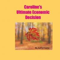 Caroline's Ultimate Economic Decision