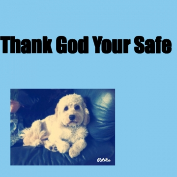 Thank God Your Safe