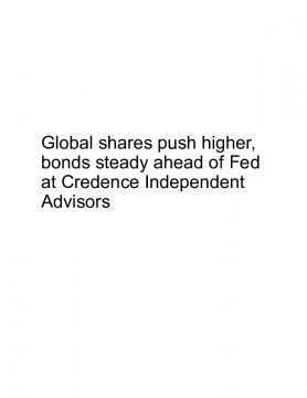 Global shares push higher, bonds steady ahead of Fed at Credence Independent Advisors