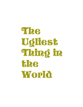 The Ugliest Thing in the Word