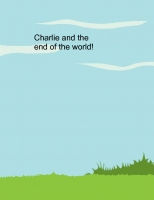 Charlie and the end of the world!