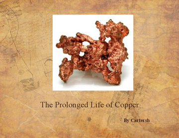 The Prolonged Life of Copper