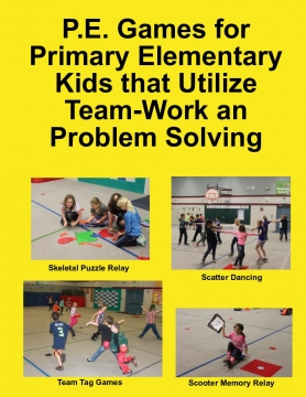 P.E. Games for Primary Elementary Kids that Utilize Team-Work an Problem Solving
