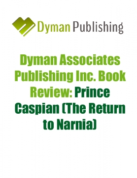 Dyman Associates Publishing Inc. Book Review: Prince Caspian (The Return to Narnia)