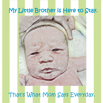 My Little Brother Is Here To Stay; That's What Mom Says Everyday.