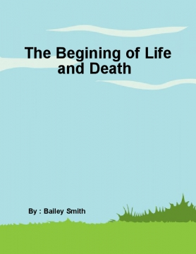 Begining of Life and Death