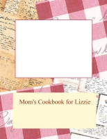 Mom's Cookbook for Lizzie
