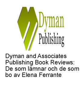Dyman and Associates Publishing Book Reviews: De som lämnar och de som bo av Elena Ferrante