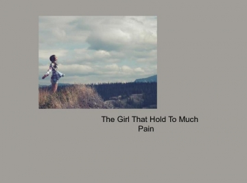 The Girl That Hold To Much Pain