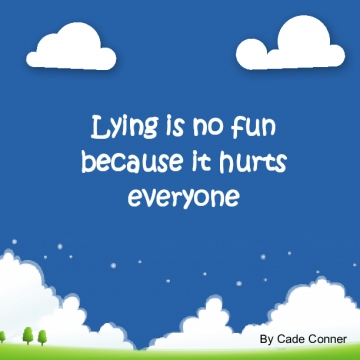 Lying is no fun because it hurts everyone