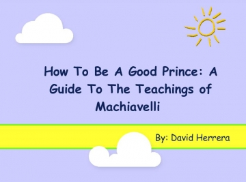 How to Be a Good Prince: A Guide to Machiavelli's Teachings