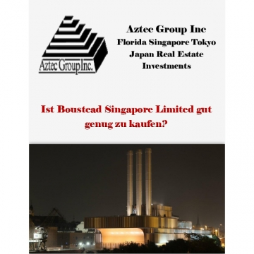 Aztec Group Inc Florida Singapore Tokyo Japan Real Estate Investments: Ist Boustead Singapore Limited gut genug zu kaufen?