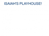 ISAIAH'S PLAYHOUSE!