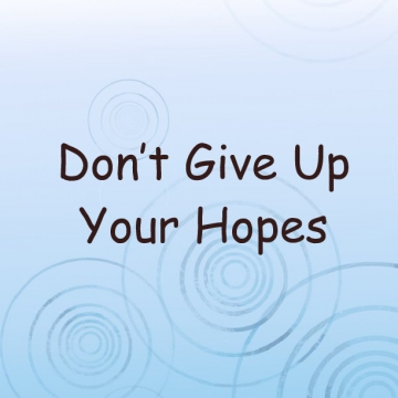 Don't Give Up Your Hopes