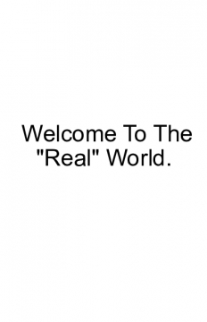 "Welcome To the ""Real"" World"