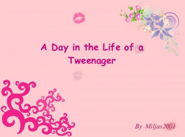 A Day in the Life of a Tweenager