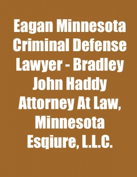 Eagan Minnesota Criminal Defense Lawyer - Bradley John Haddy Attorney At Law, Minnesota Esqiure, L.L.C.