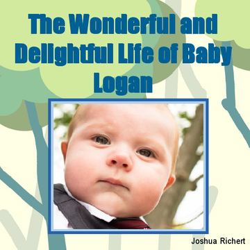 The Wonderful and Delightful Life of Tiny Baby Logan