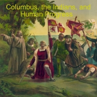 Columbus, the Indians, and Human Progress