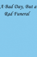 It Was a Bad Day, But a Rad Funeral