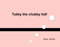 Tubby the chubby kid!