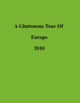 A Gluttonous Tour of Europe 2010