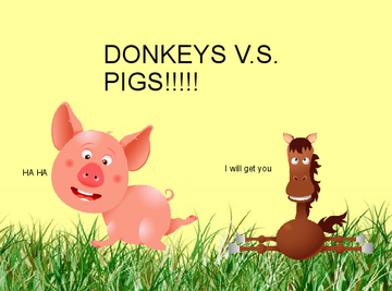 Donkeys V.S. Pigs