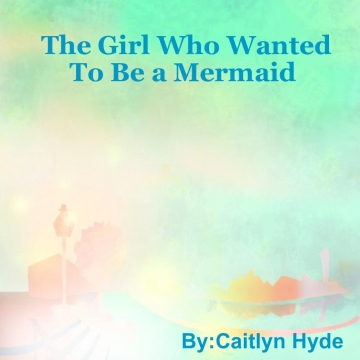 The Girl Who Wanted To Be a Mermaid