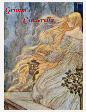 Cinderella: The Jakob and Wilhelm Grimm version