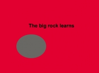 The big rock learns