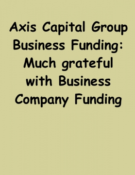 Axis Capital Group Business Funding: Much grateful with Business Company Funding