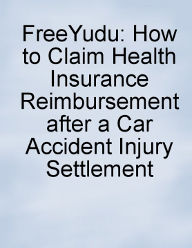 How to Claim Health Insurance Reimbursement after a Car Accident Injury Settlement