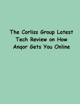 The Corliss Group Latest Tech Review on How Anqor Gets You Online