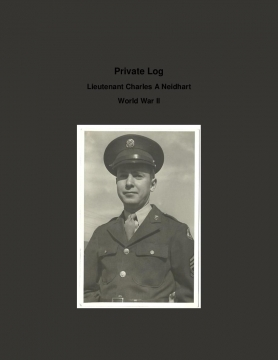 Private Log:Lieutenant Charles A Neidhart  WW2