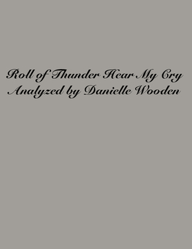 Roll of Thunder Hear My Cry Analyzed by Danielle Wooden