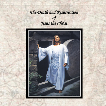 Death and Resurrection of Jesus the Christ