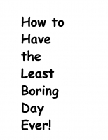 How to Have The Least Boring Day Ever!