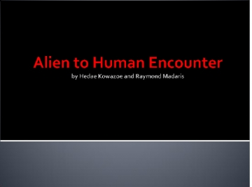 Alien to Human Encounter
