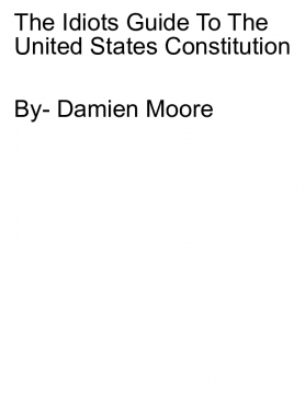 The Idiots Guide To- The Constitution Of The United States Of America