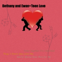 Bethany and Ewan=Teen Love