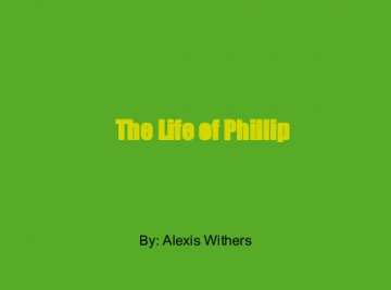The Life of Phillip