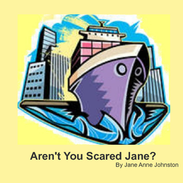 Aren't You Scared Jane?