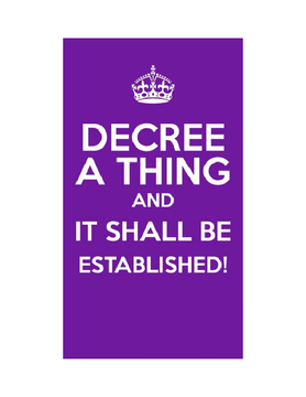 Decree A Thing & It Shall Be Established!